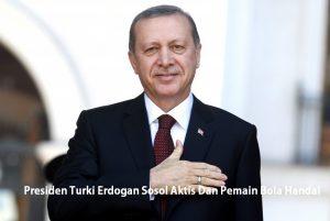 Presiden Turki Erdogan Sosol Aktis Dan Pemain Bola Handal