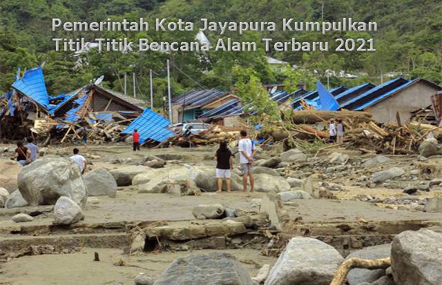 Pemerintah Kota Jayapura Kumpulkan Titik Titik Bencana Alam Terbaru 2021