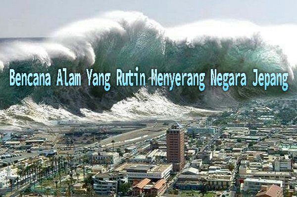 Bencana Alam Yang Rutin Menyerang Negara Jepang