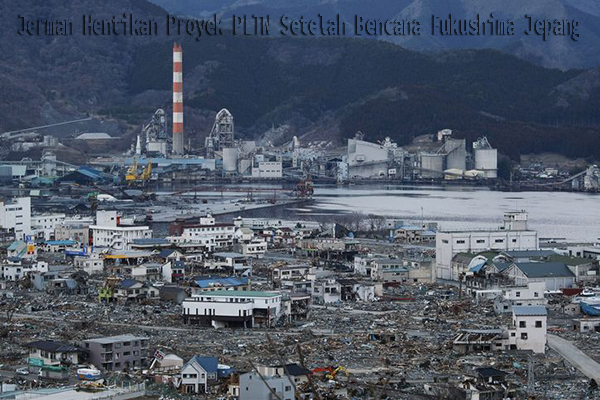 Jerman Hentikan Proyek PLTN Setelah Bencana Fukushima Jepang
