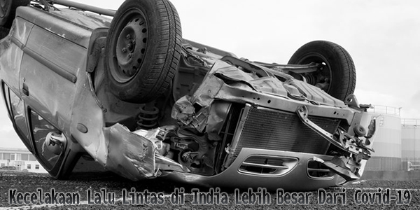 Kecelakaan Lalu Lintas di India Lebih Besar Dari Covid-19