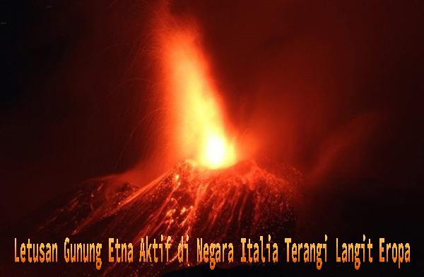 Letusan Gunung Etna Aktif di Negara Italia Terangi Langit Eropa