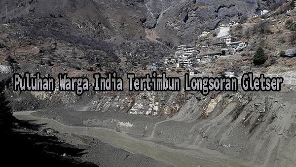 Puluhan Warga India Tertimbun Longsoran Gletser